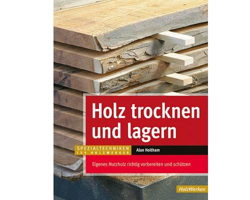 Holz trocknen und lagern von Alan Holtham, Buch