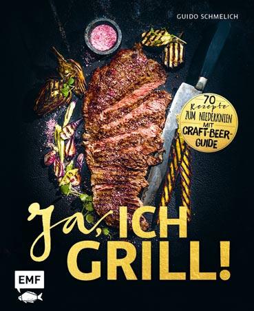 Ja, ich grill - 70 Rezepte zum Niederknien, Buch