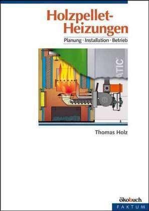 Holzpellet-Heizungen - planen, Installation, Betrieb von Thomas Holz, Taschenbuch