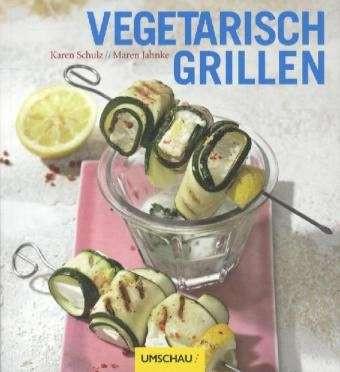 Vegetarisch grillen von Karen Schulz, Taschenbuch